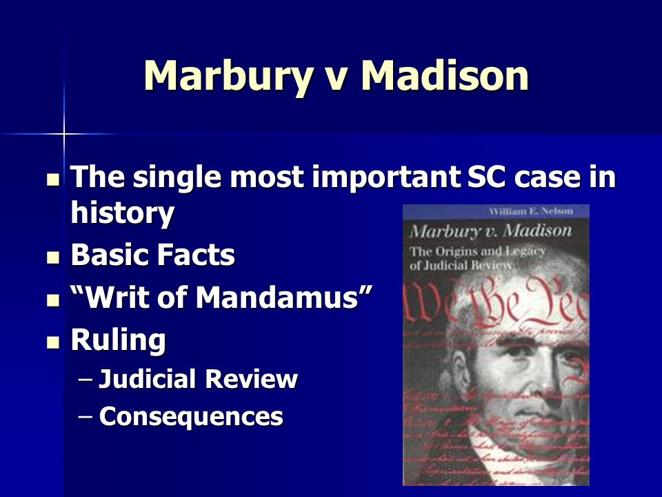 Marbury v Madison The single most important SC case in history The single most important SC case in history Basic Facts Basic Facts Writ of Mandamus W