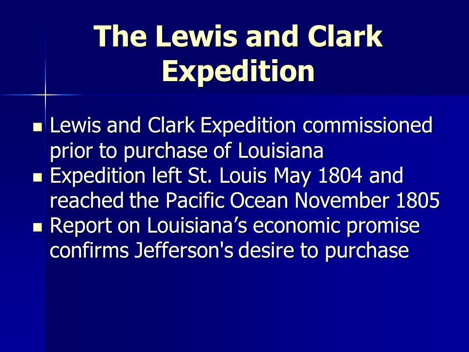 The Lewis and Clark Expedition Lewis and Clark Expedition commissioned prior to purchase of Louisiana Lewis and Clark Expedition commissioned prior to