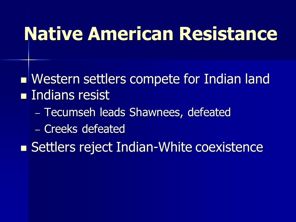Native American Resistance Western settlers compete for Indian land Western settlers compete for Indian land Indians resist Indians resist – Tecumseh