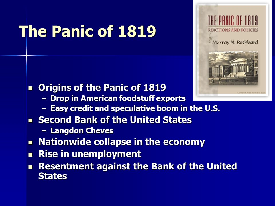 The Panic of 1819 Origins of the Panic of 1819 Origins of the Panic of 1819 –Drop in American foodstuff exports –Easy credit and speculative boom in t