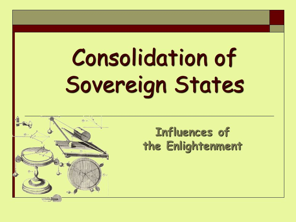 Consolidation of Sovereign States Influences of the Enlightenment
