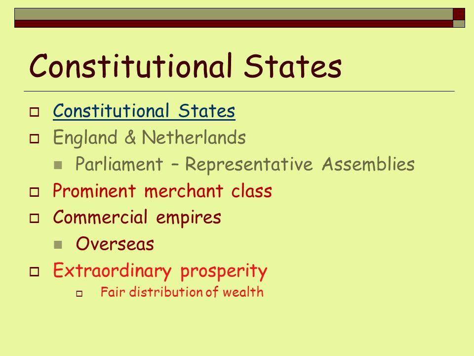 Constitutional States England & Netherlands Parliament – Representative Assemblies Prominent merchant class Commercial empires Overseas Extraordinary