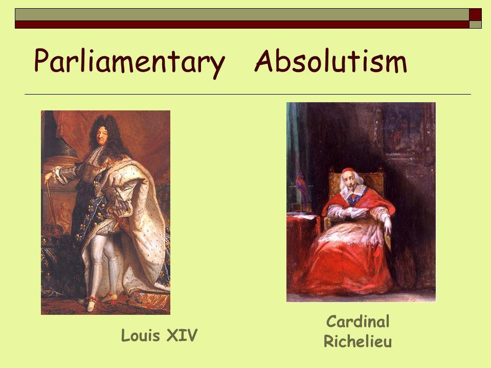 Parliamentary Absolutism Cardinal Richelieu Louis XIV