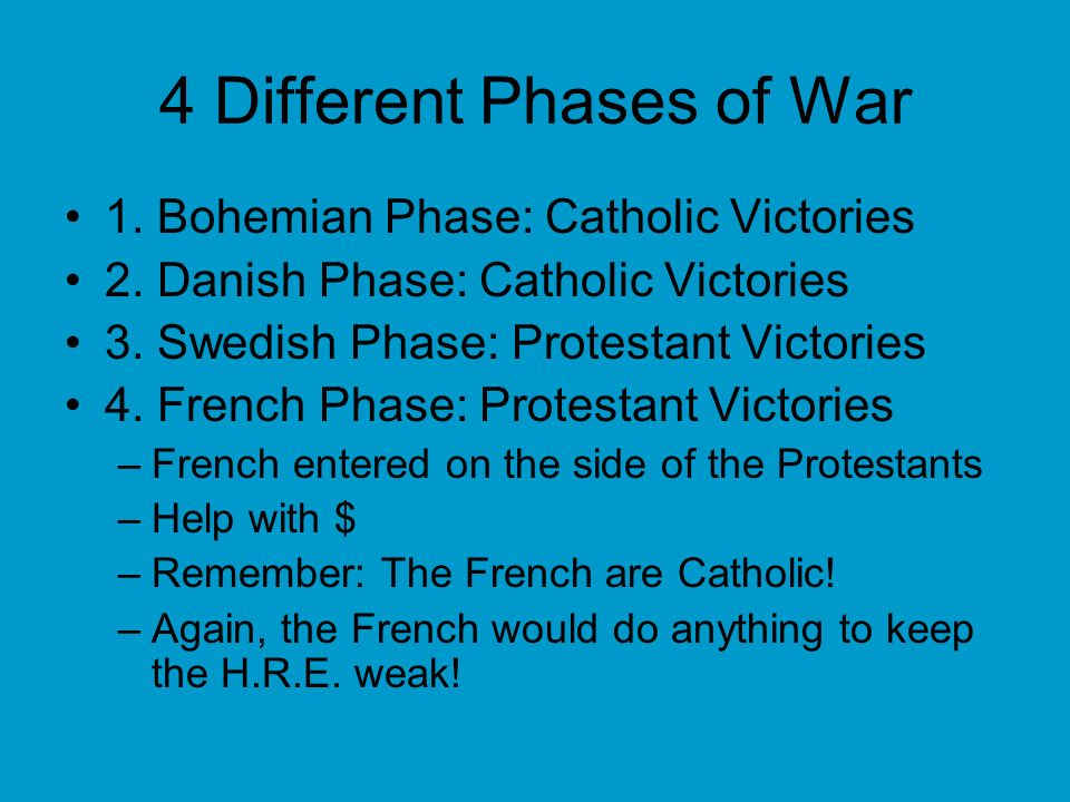 4 Different Phases of War 1. Bohemian Phase: Catholic Victories 2. Danish Phase: Catholic Victories 3. Swedish Phase: Protestant Victories 4. French P