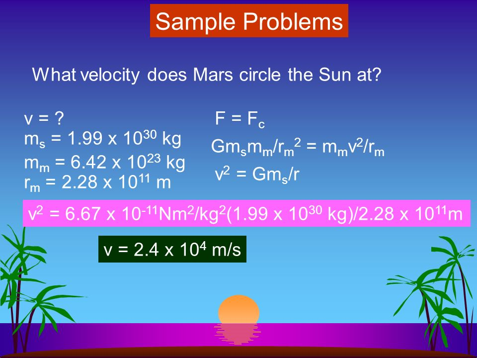 Sample Problems What is the gravitational attraction between the Sun and Mars.