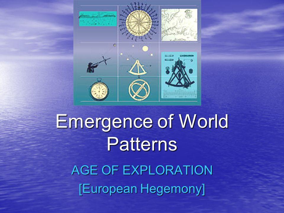 Emergence of World Patterns AGE OF EXPLORATION [European Hegemony]
