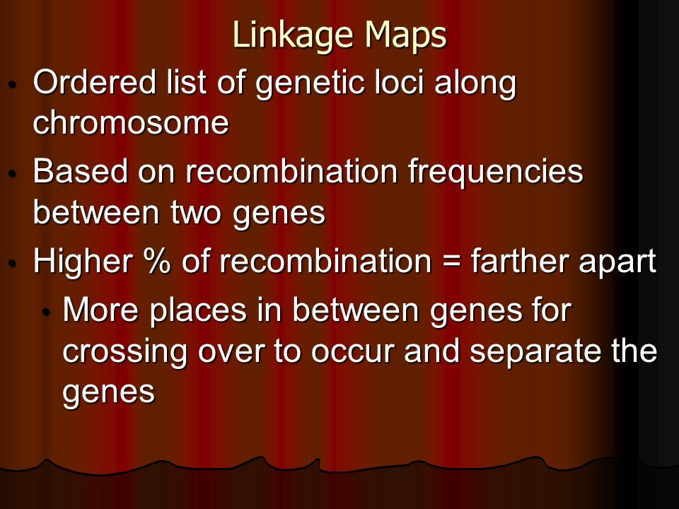 Linkage Maps Ordered list of genetic loci along chromosome Ordered list of genetic loci along chromosome Based on recombination frequencies between tw