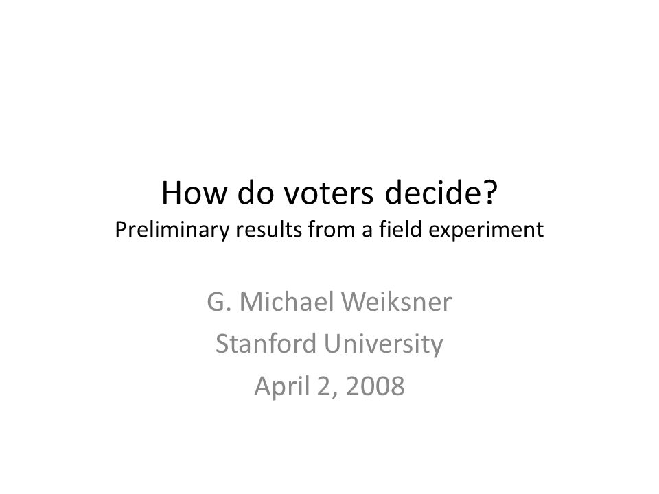 How do voters decide. Preliminary results from a field experiment G.