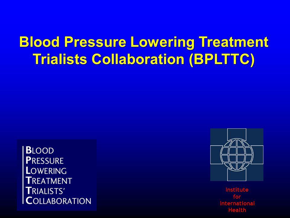Blood Pressure Lowering Treatment Trialists Collaboration (BPLTTC) InstituteforInternationalHealth