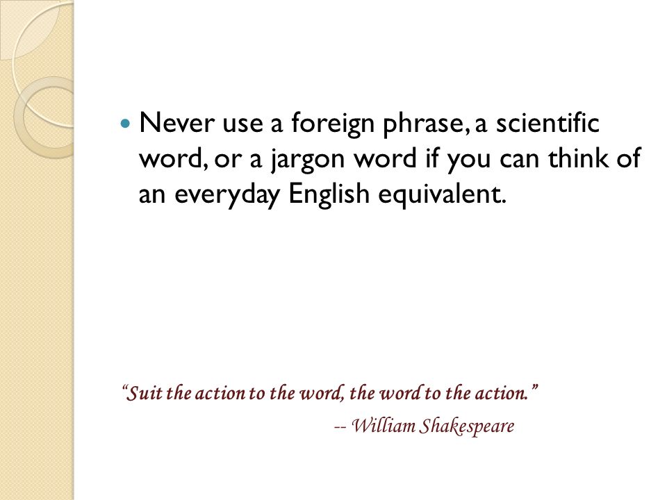 Never use a foreign phrase, a scientific word, or a jargon word if you can think of an everyday English equivalent.