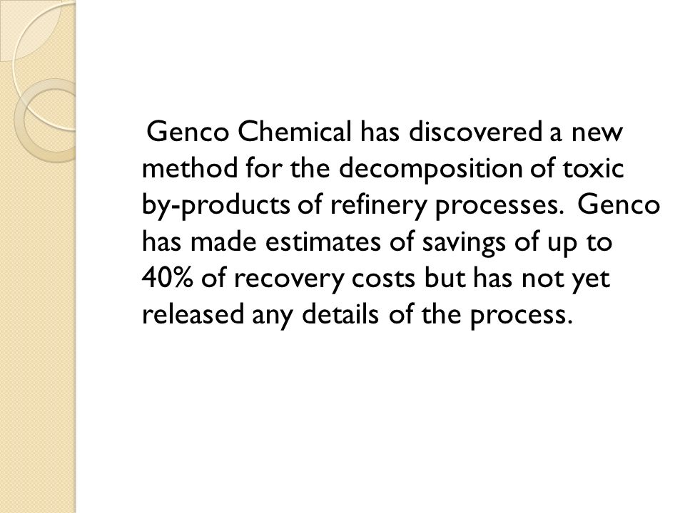 Genco Chemical has discovered a new method for the decomposition of toxic by-products of refinery processes.