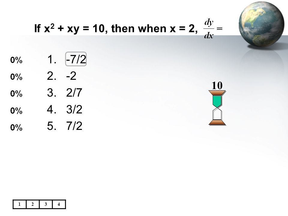 If x 2 + xy = 10, then when x = 2, 10 1.-7/2 2.-2 3.2/7 4.3/2 5.7/2 1234