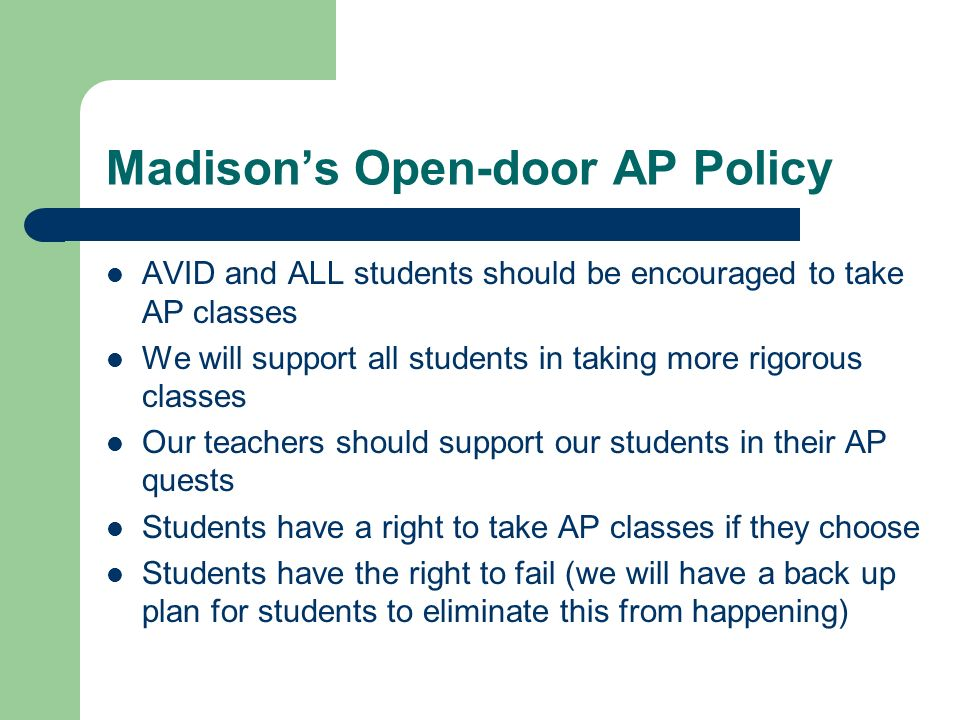 Madisons Open-door AP Policy AVID and ALL students should be encouraged to take AP classes We will support all students in taking more rigorous classe