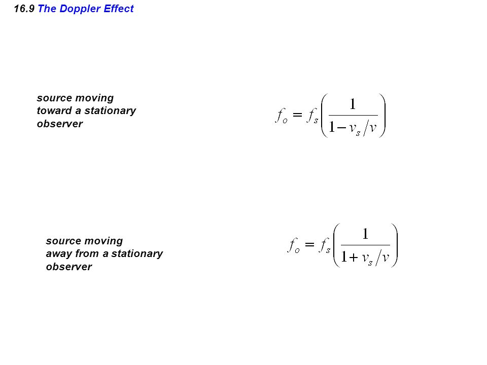 16.9 The Doppler Effect source moving toward a stationary observer source moving away from a stationary observer