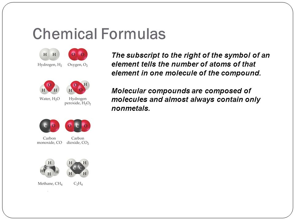 Chemical Formulas The subscript to the right of the symbol of an element tells the number of atoms of that element in one molecule of the compound. Mo