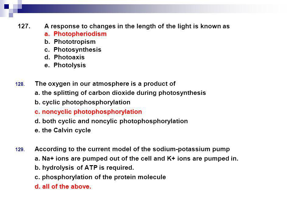 a.Photopheriodism 127.A response to changes in the length of the light is known as a. Photopheriodism b. Phototropism c. Photosynthesis d. Photoaxis e