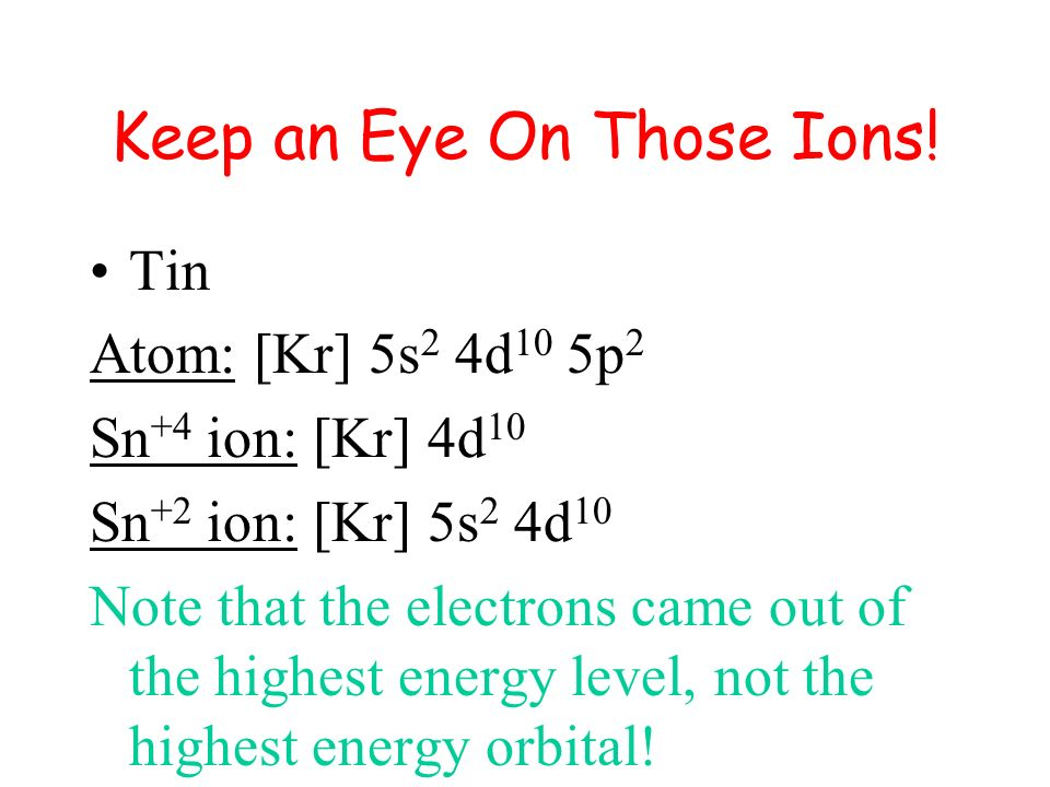 Keep an Eye On Those Ions! Electrons are lost or gained like they always are with ions… negative ions have gained electrons, positive ions have lost e