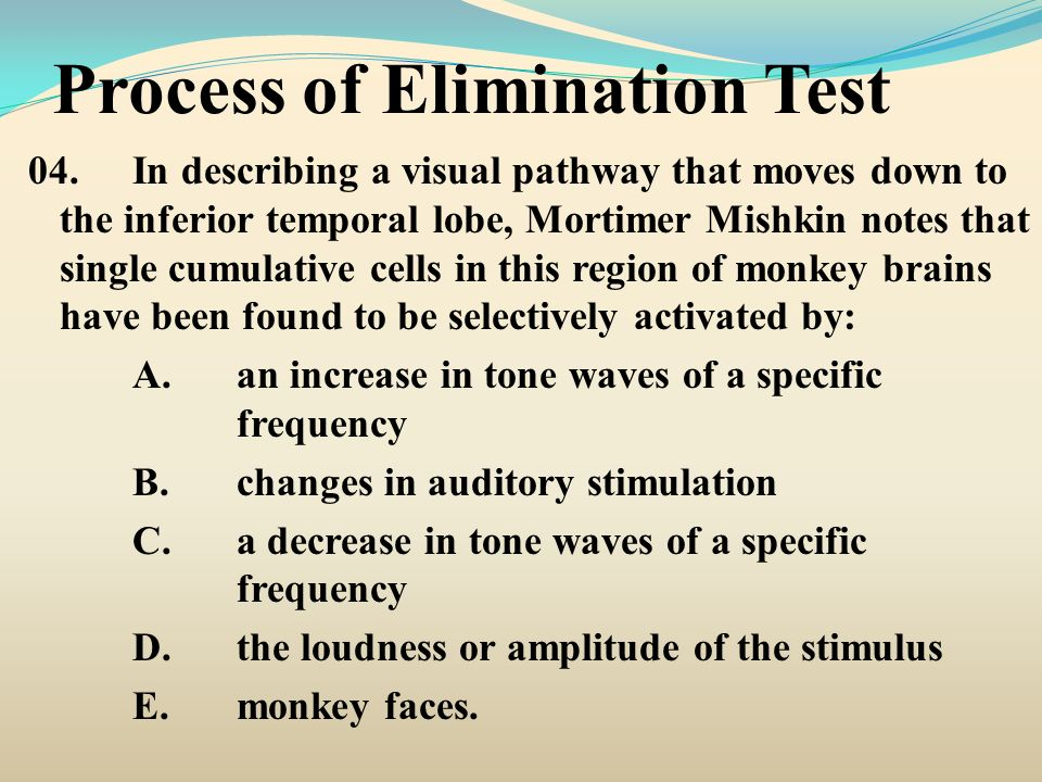 Process of Elimination Test 04.In describing a visual pathway that moves down to the inferior temporal lobe, Mortimer Mishkin notes that single cumula