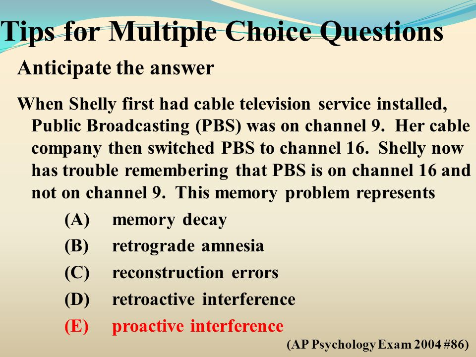 Tips for Multiple Choice Questions Anticipate the answer When Shelly first had cable television service installed, Public Broadcasting (PBS) was on ch