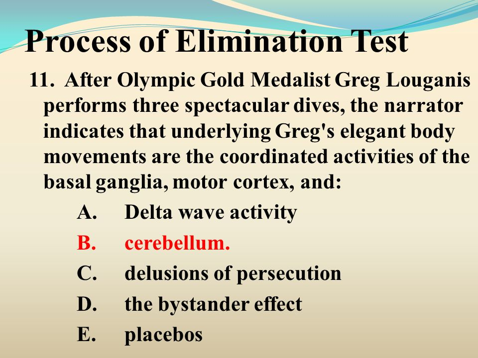 Process of Elimination Test 11. After Olympic Gold Medalist Greg Louganis performs three spectacular dives, the narrator indicates that underlying Gre
