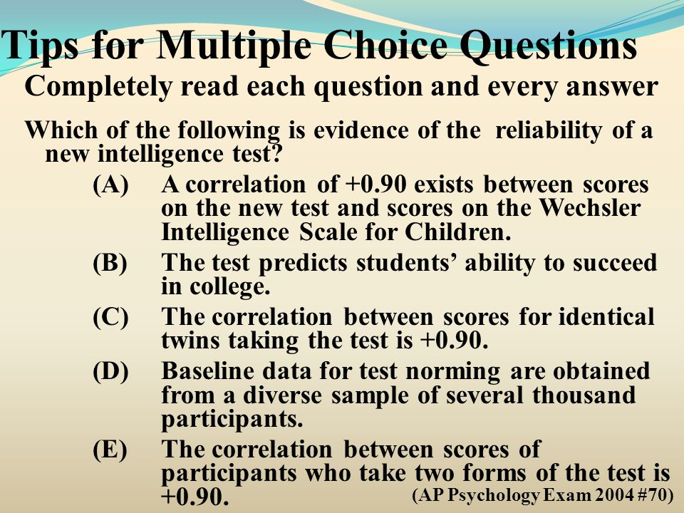 Tips for Multiple Choice Questions Completely read each question and every answer Which of the following is evidence of the reliability of a new intel
