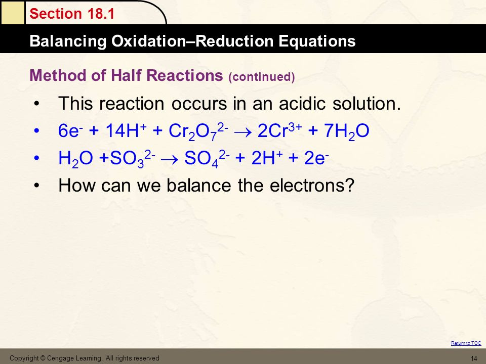 Section 18.1 Balancing Oxidation–Reduction Equations Return to TOC Copyright © Cengage Learning. All rights reserved 14 This reaction occurs in an aci