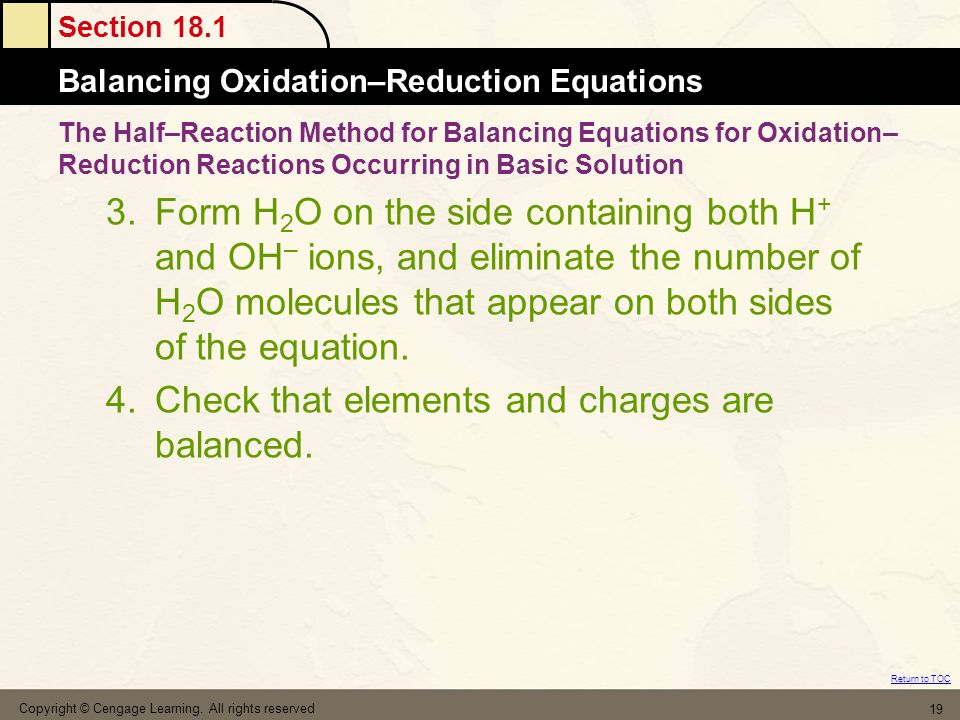 Section 18.1 Balancing Oxidation–Reduction Equations Return to TOC Copyright © Cengage Learning. All rights reserved 19 3.Form H 2 O on the side conta