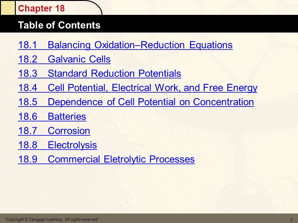 Chapter 18 Table of Contents Copyright © Cengage Learning. All rights reserved 2 18.1Balancing Oxidation–Reduction Equations 18.2 Galvanic Cells 18.3
