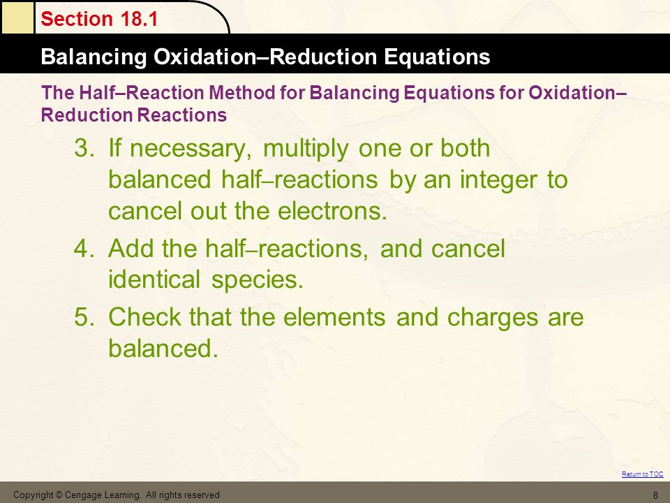 Section 18.1 Balancing Oxidation–Reduction Equations Return to TOC Copyright © Cengage Learning. All rights reserved 8 3.If necessary, multiply one or