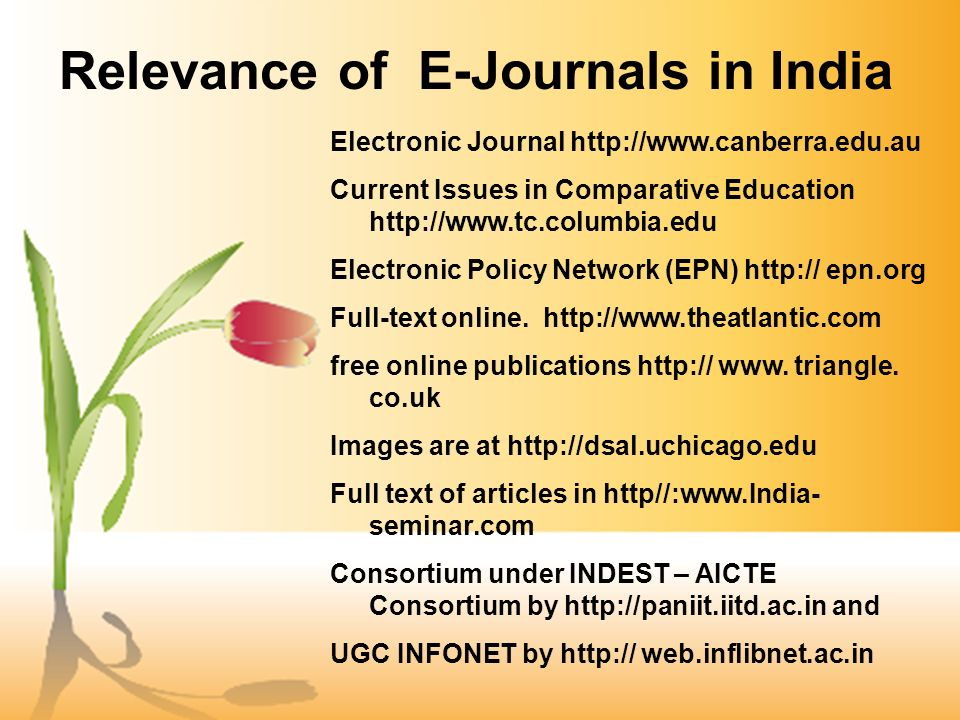 Relevance of E-Journals in India Electronic Journal http://www.canberra.edu.au Current Issues in Comparative Education http://www.tc.columbia.edu Electronic Policy Network (EPN) http:// epn.org Full-text online.