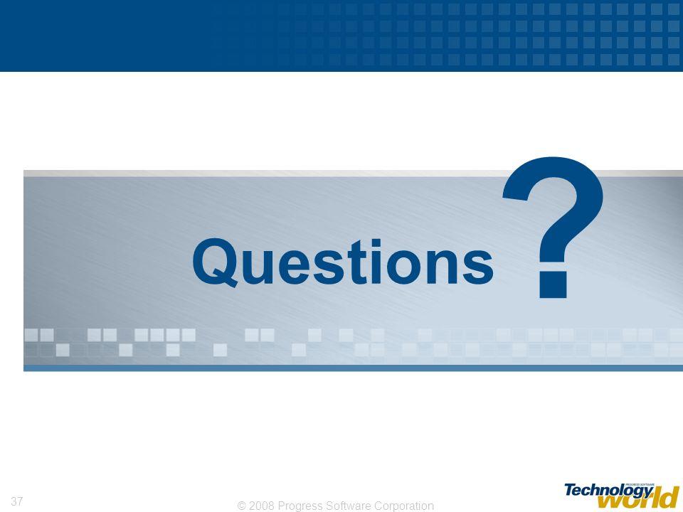 © 2008 Progress Software Corporation 37 Questions ?