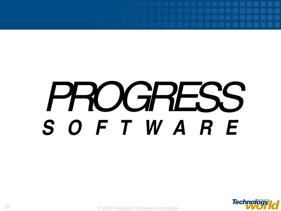 © 2008 Progress Software Corporation 39