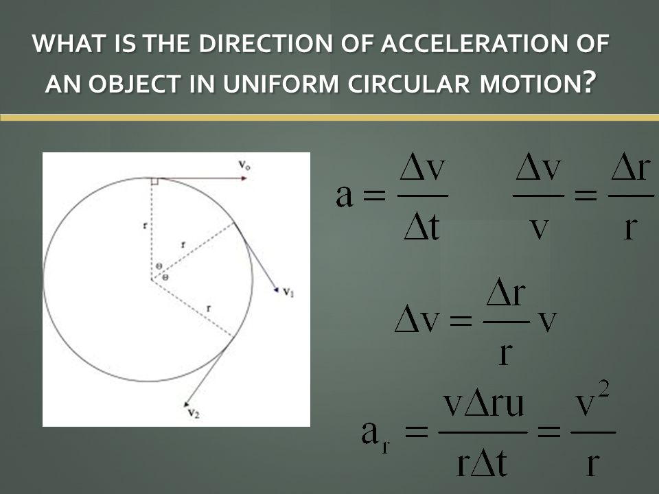 WHAT IS THE DIRECTION OF ACCELERATION OF AN OBJECT IN UNIFORM CIRCULAR MOTION ?