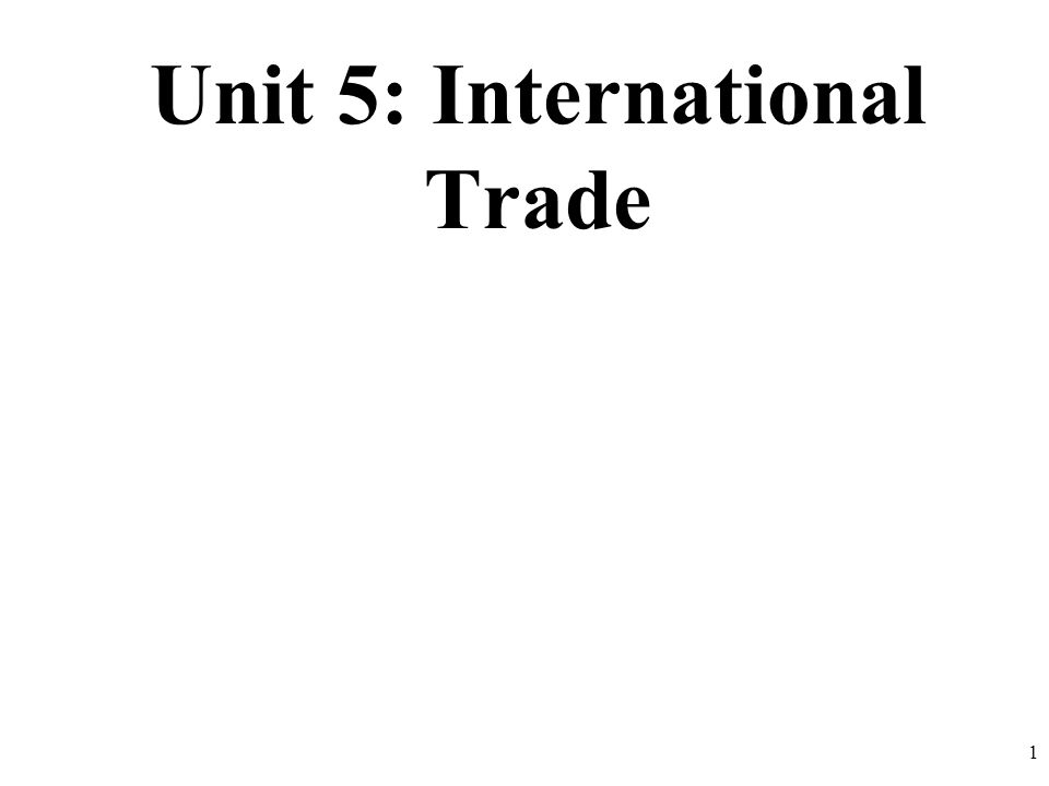 Unit 5: International Trade 1