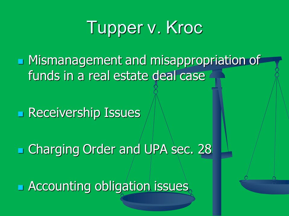 Tupper v. Kroc Mismanagement and misappropriation of funds in a real estate deal case Mismanagement and misappropriation of funds in a real estate dea