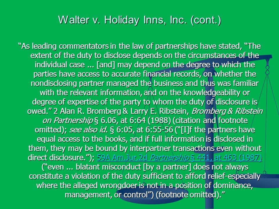 Walter v. Holiday Inns, Inc. (cont.) As leading commentators in the law of partnerships have stated, The extent of the duty to disclose depends on the