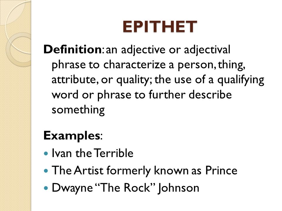 EPITHET Definition: an adjective or adjectival phrase to characterize a person, thing, attribute, or quality; the use of a qualifying word or phrase t