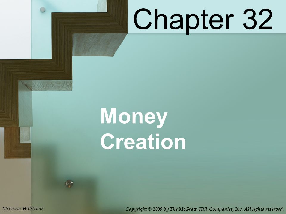 Money Creation Chapter 32 McGraw-Hill/Irwin Copyright © 2009 by The McGraw-Hill Companies, Inc.