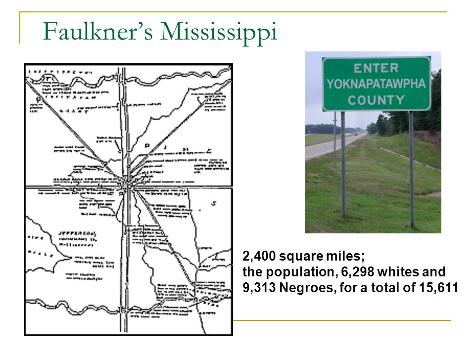 Faulkners Mississippi 2,400 square miles; the population, 6,298 whites and 9,313 Negroes, for a total of 15,611