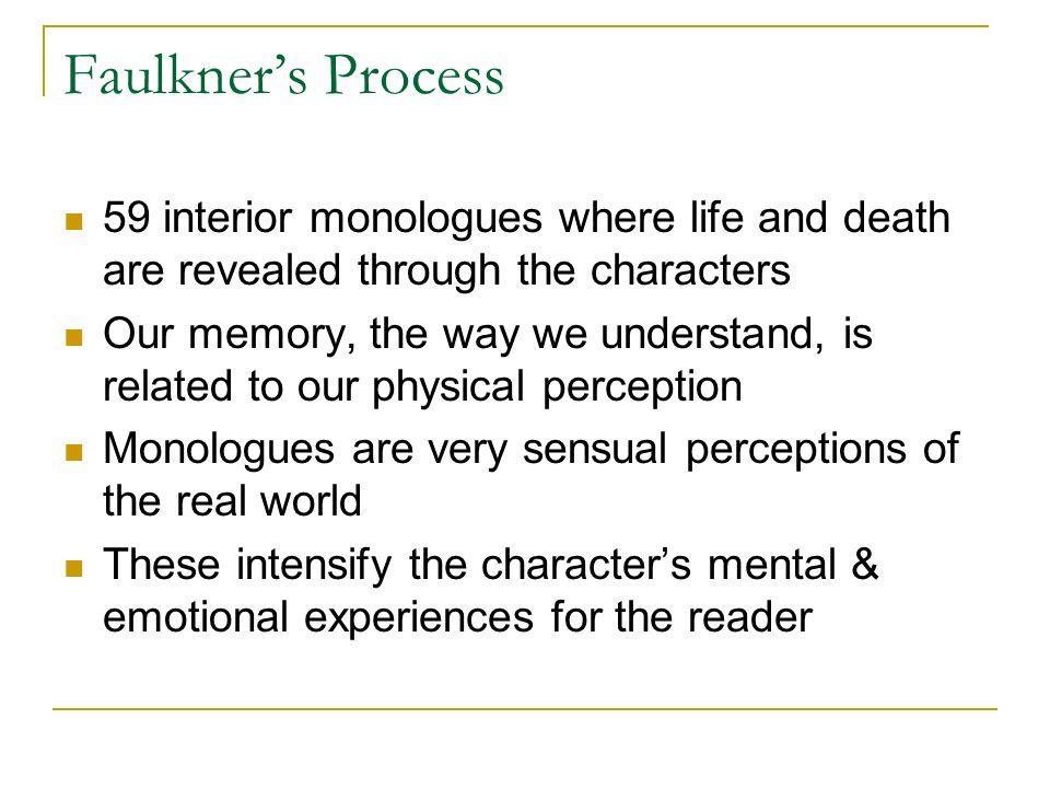 Faulkners Process 59 interior monologues where life and death are revealed through the characters Our memory, the way we understand, is related to our