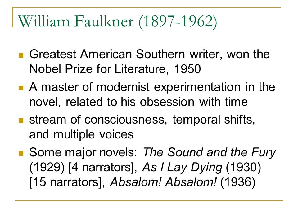 William Faulkner (1897-1962) Greatest American Southern writer, won the Nobel Prize for Literature, 1950 A master of modernist experimentation in the