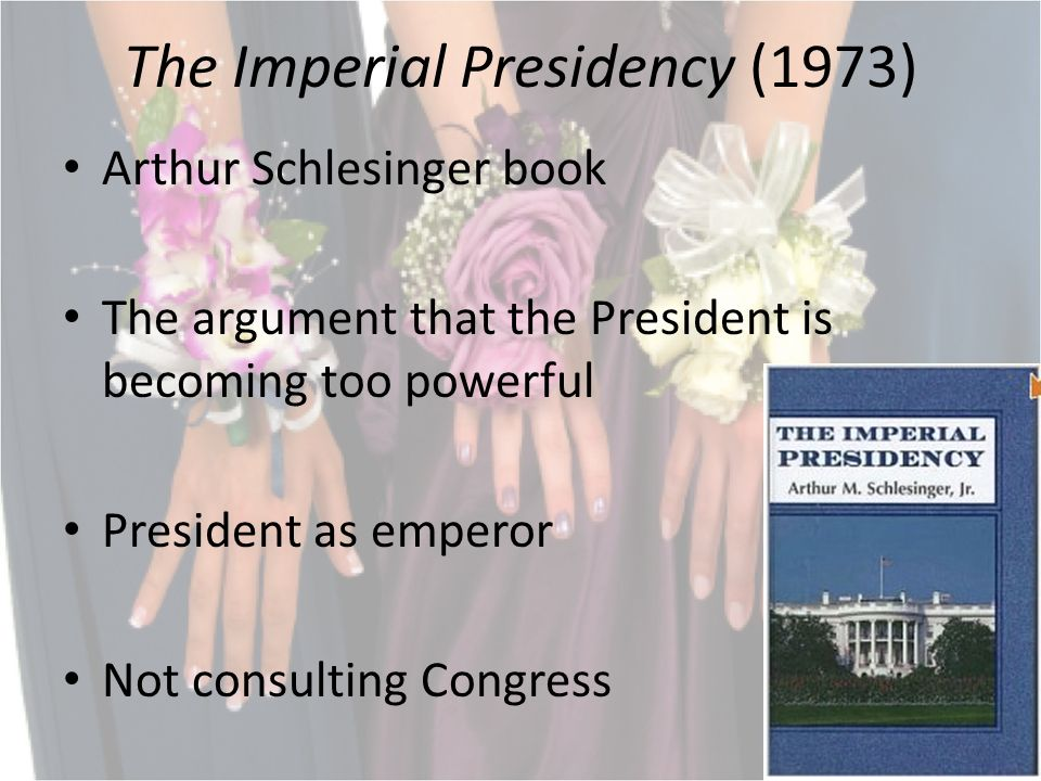 The Imperial Presidency (1973) Arthur Schlesinger book The argument that the President is becoming too powerful President as emperor Not consulting Congress
