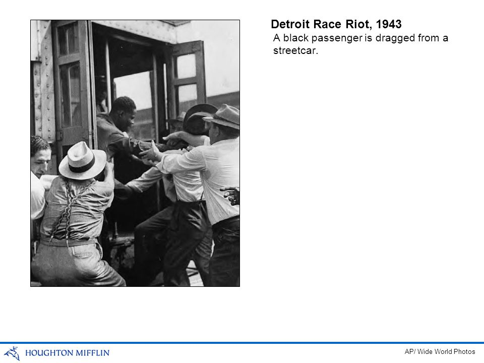 Detroit Race Riot, 1943 A black passenger is dragged from a streetcar. AP/ Wide World Photos
