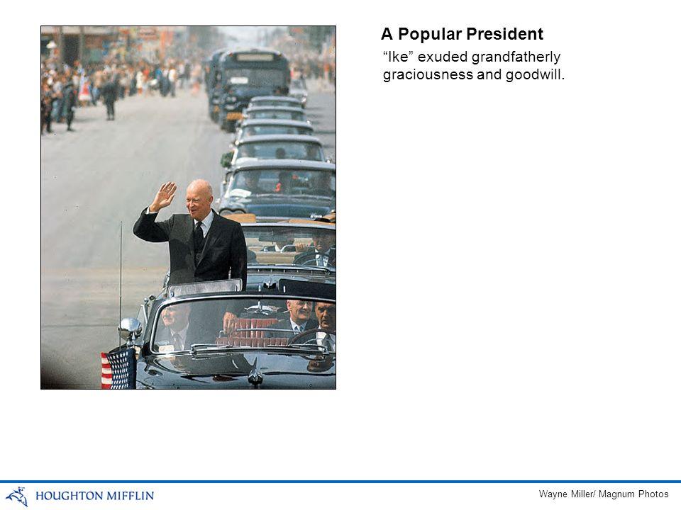 A Popular President Ike exuded grandfatherly graciousness and goodwill. Wayne Miller/ Magnum Photos