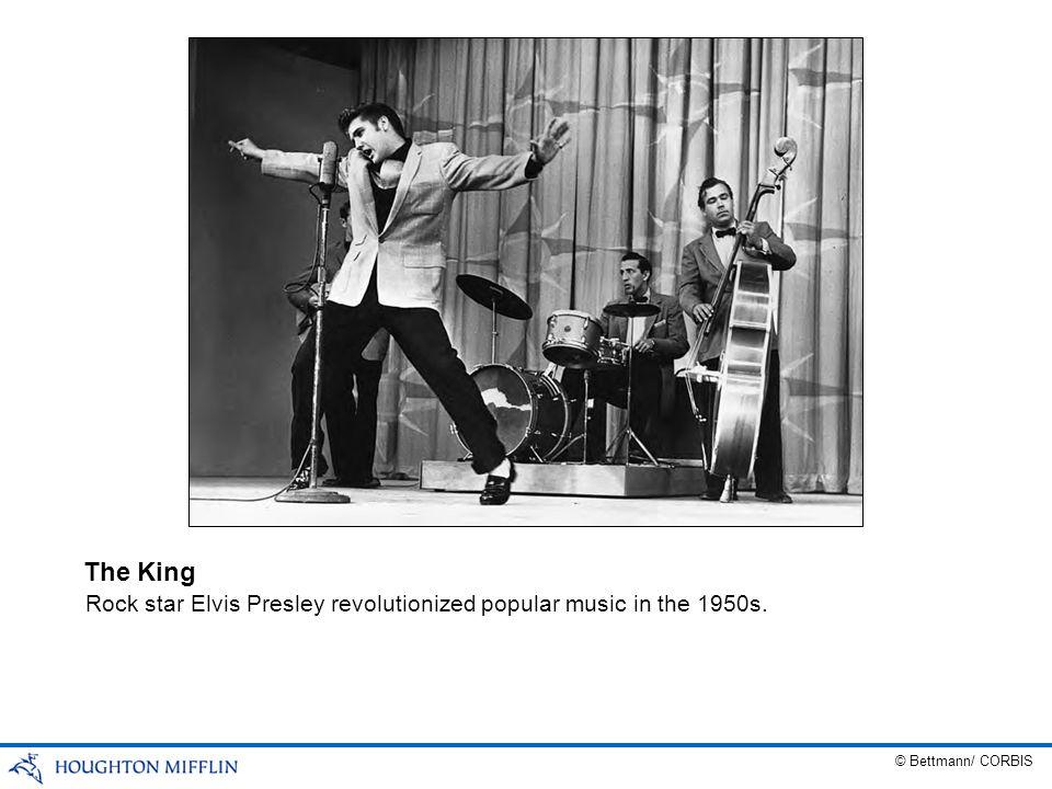 Rock star Elvis Presley revolutionized popular music in the 1950s. The King © Bettmann/ CORBIS