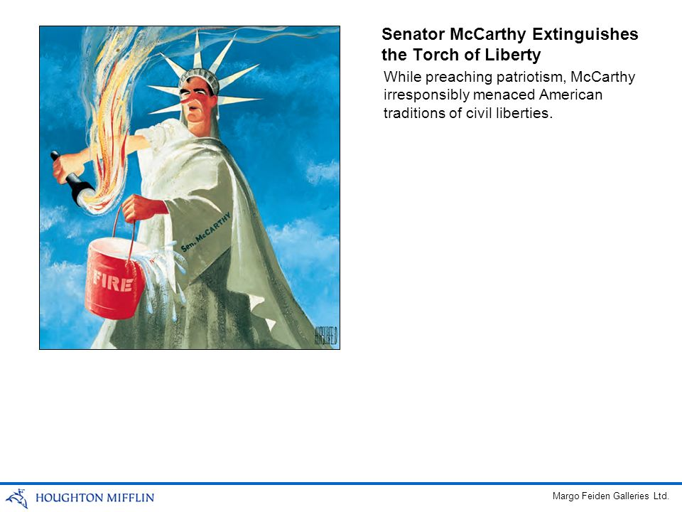 Senator McCarthy Extinguishes the Torch of Liberty While preaching patriotism, McCarthy irresponsibly menaced American traditions of civil liberties.