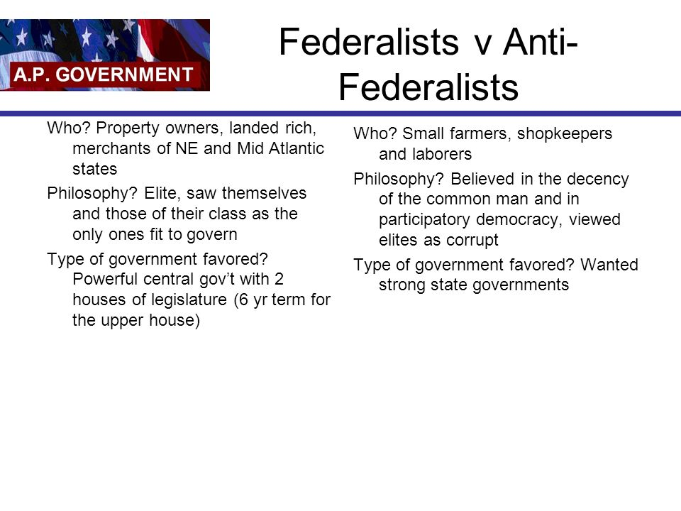 Federalists v Anti- Federalists Who.