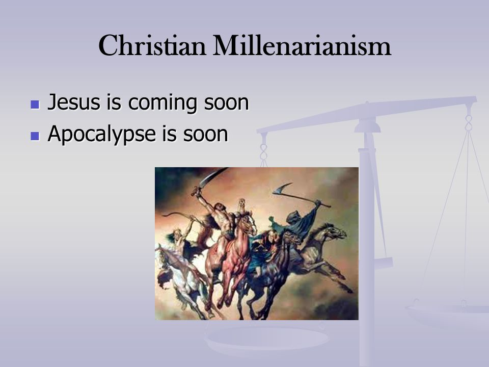 Christian Millenarianism Jesus is coming soon Jesus is coming soon Apocalypse is soon Apocalypse is soon