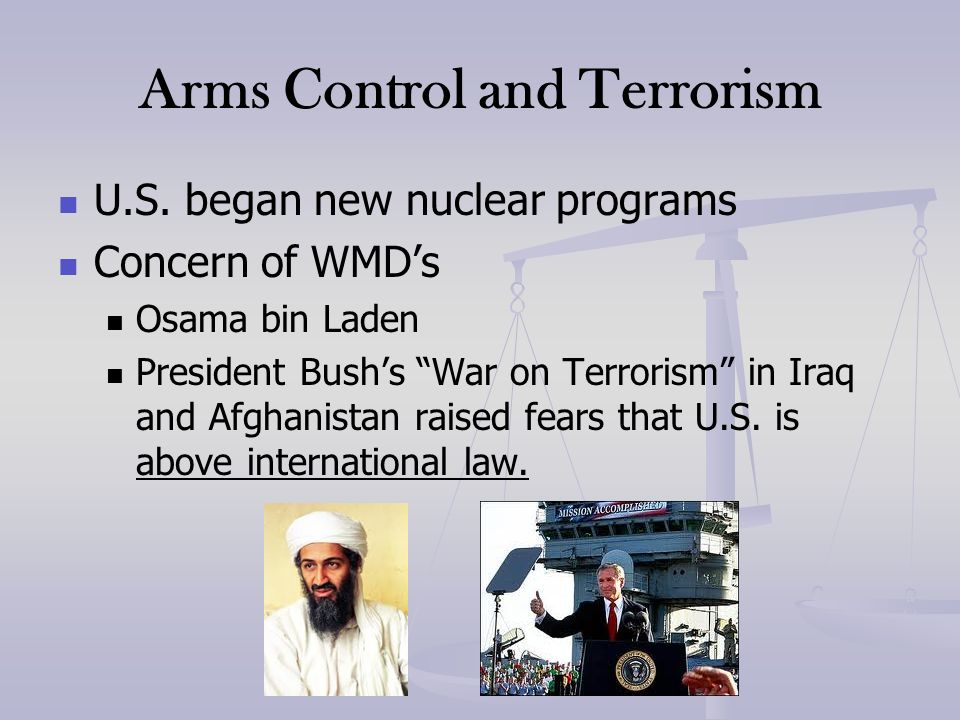Arms Control and Terrorism U.S. began new nuclear programs Concern of WMDs Osama bin Laden President Bushs War on Terrorism in Iraq and Afghanistan ra