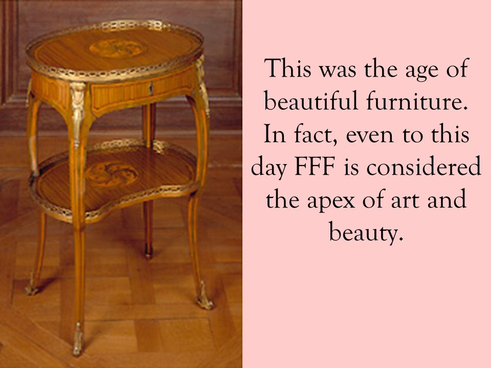 This was the age of beautiful furniture.